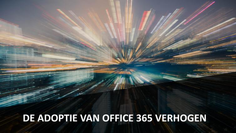 De adoptie van Office 365 verhogen