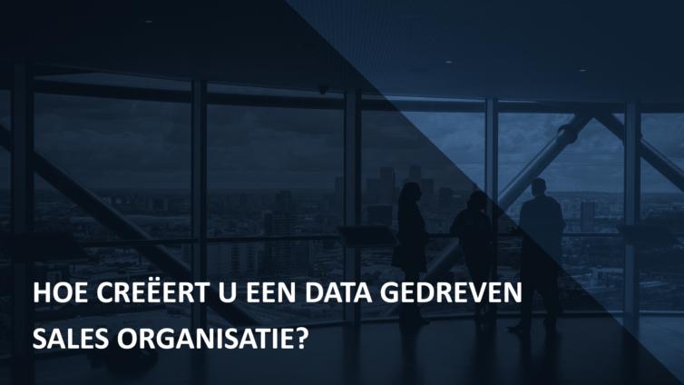 Hoe creëert u een data gedreven sales organisatie?