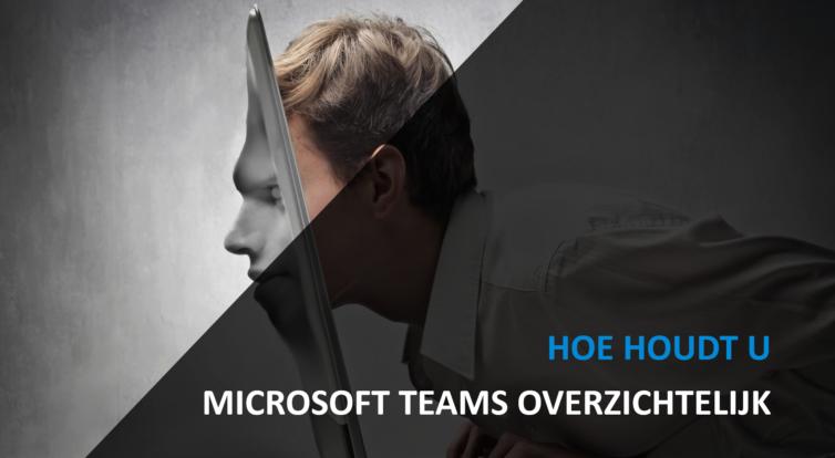 Hoe houdt u Microsoft Teams overzichtelijk?